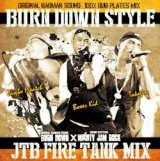 """BURN DOWN STYLE""【JTB FIRE TANK MIX】"