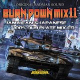 "BURN DOWN MIX 11 ""JAMAICAN & JAPANESE DUB PLATE MIX"""